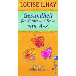 Louise L. Hay Gesundheit für Körüer und Seele von A-Z